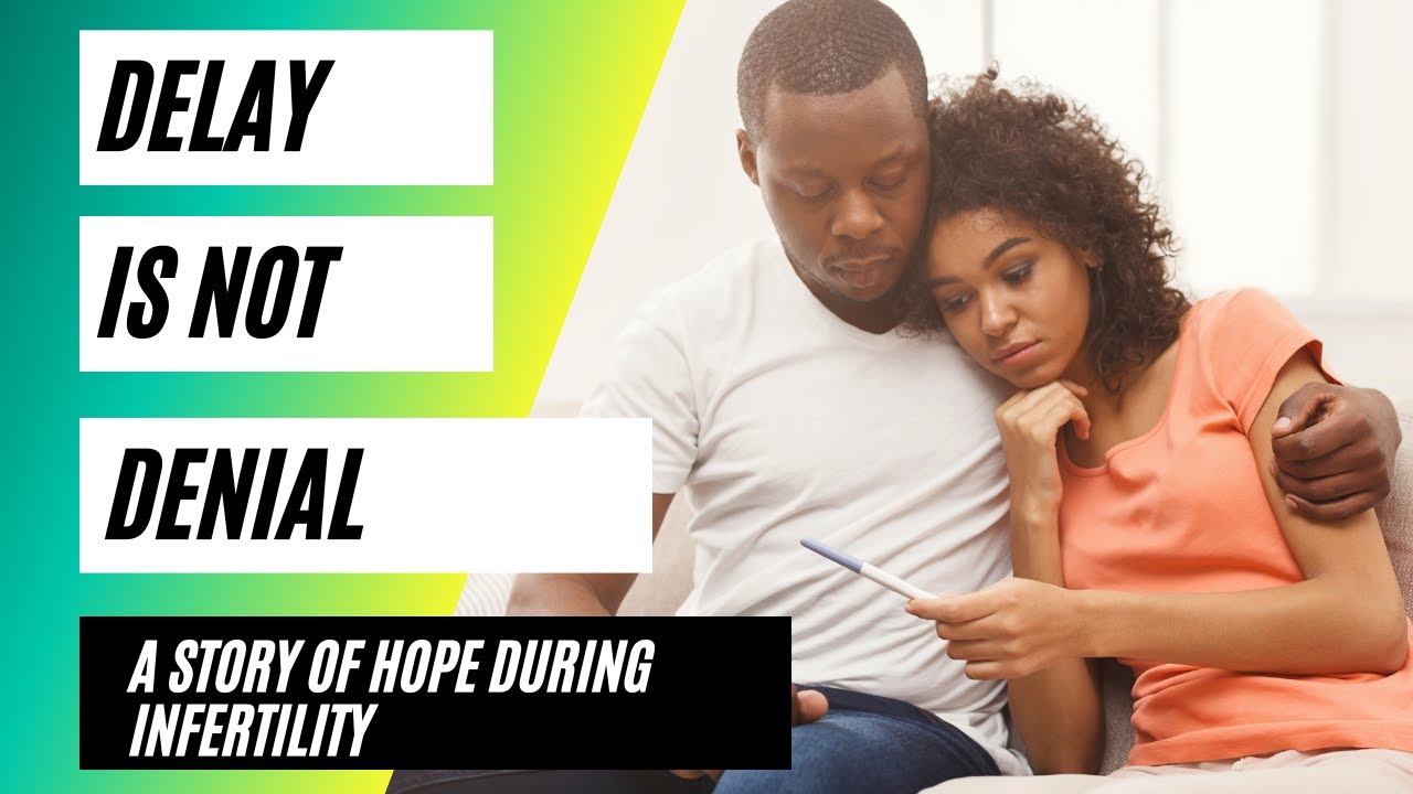 Delay is NOT Denial: A Story of Hope During Infertility