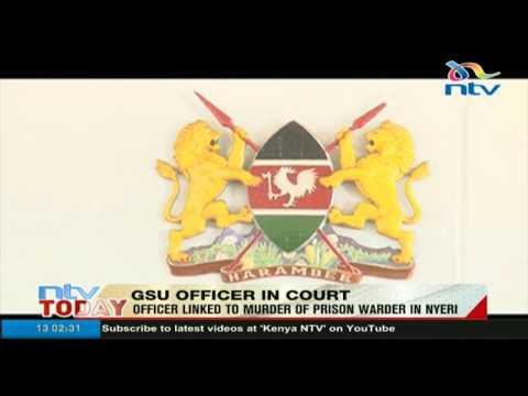GSU officer linked to murder of prison warder in Nyeri