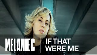 Melanie C - If That Were Me (Music Video) (HQ)