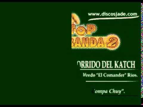 Karaokanta - El Compa Chuy - El corrido del Katch