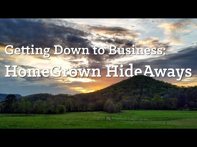 Getting Down to Business: HomeGrown HideAways
