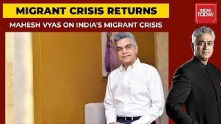 Migrant Crisis Amid Covid In India: Mahesh Vyas Says Migrant Crisis Not Bad As April 2020| Exclusive