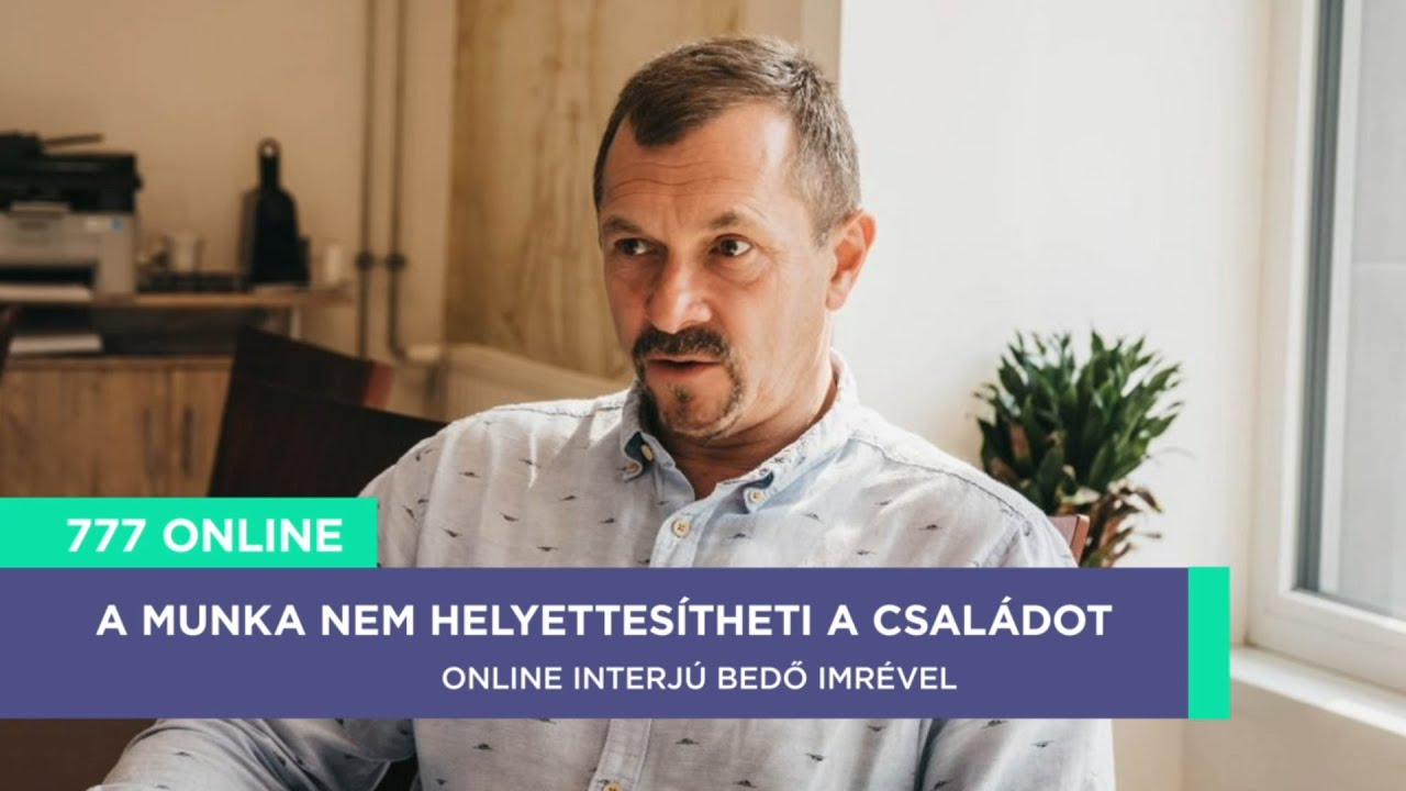 777 ONLINE -  A munka nem helyettesítheti a családot - Bedő Imre