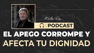 El apego corrompe y afecta tu dignidad - Walter Riso