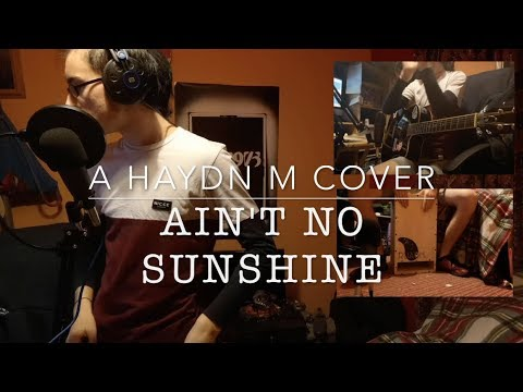 Haydn M - Ain't No Sunshine [Bill Withers Cover]