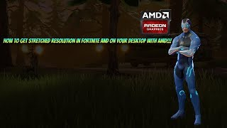 How to get stretched resolution in Fortnite and on your desktop with AMD!!!