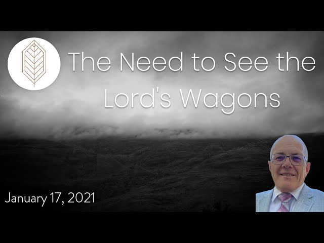 The Need to See the Lord's Wagons