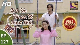Yeh Un Dinon Ki Baat Hai - Ep 127 - Full Episode - 28th February, 2018