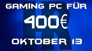 Gaming Pc für 400€ [Oktober 13]