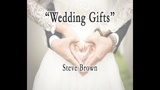 WEDDING GIFTS Sermon #2 Jesus gives gifts to His church - Steve Brown