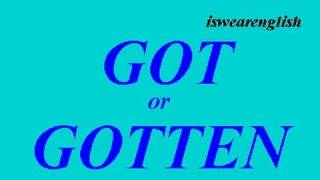 Got or Gotten - The Difference - ESL British English Pronunciation