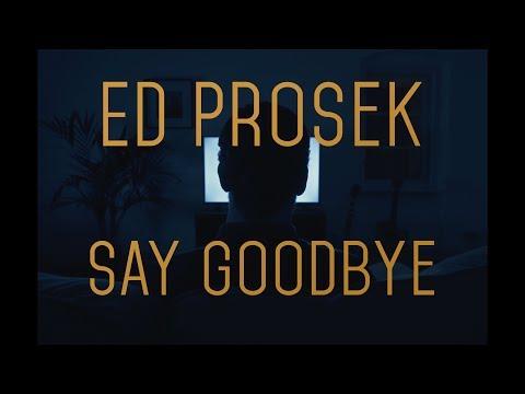 Ed Prosek - Say Goodbye (Official Video)