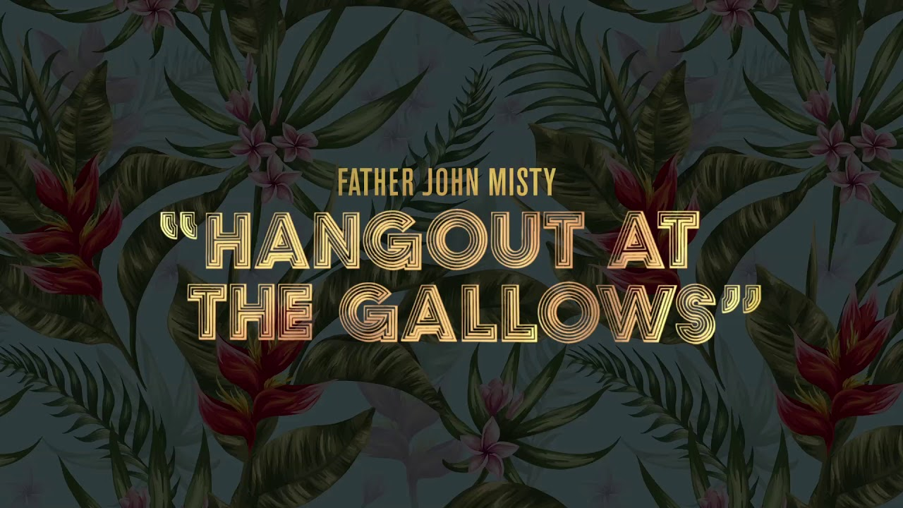 father-john-misty-hangout-at-the-gallows-official-audio-father-john-misty