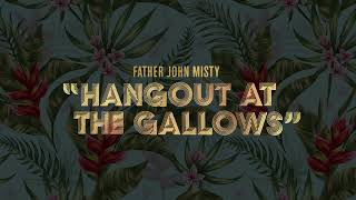 """Father John Misty - """"Hangout at the Gallows"""" [Official Audio]"""