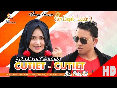 ANDY ITEK Feat DEVI - CUTIET CUTIET ( Album House Mix Sep Lagak-Lagak 3 )  HD Video Quality 2018