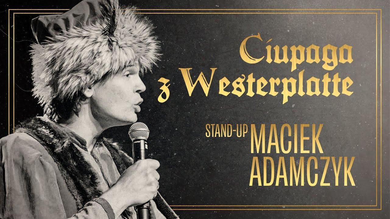 Maciek Adamczyk  Ciupaga z Westerplatte  Standup Polska