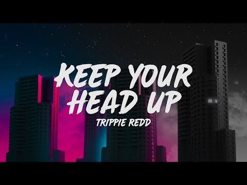 trippie-redd---keep-your-head-up-(lyrics)