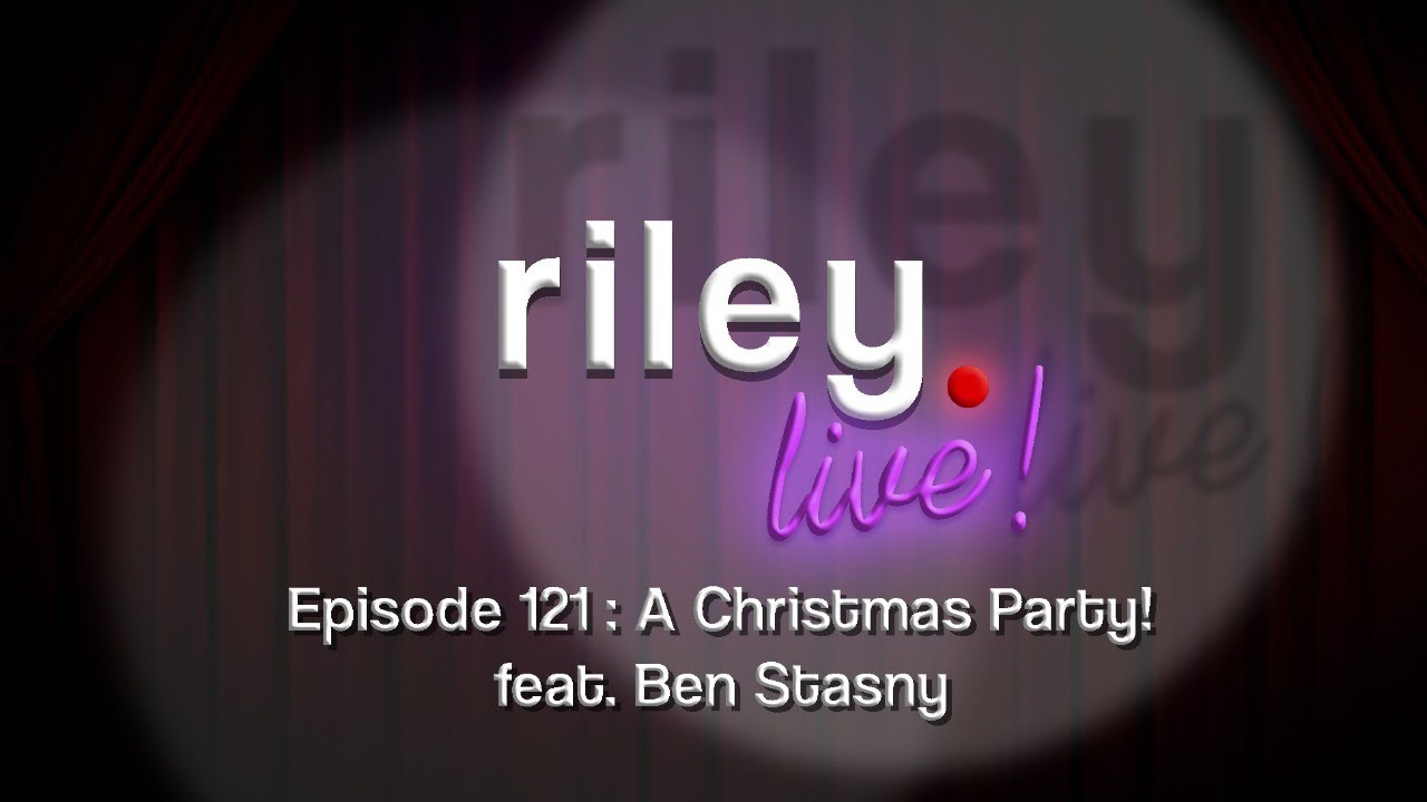 rileyLive Episode 121: A Christmas Party! feat. Ben Stasny