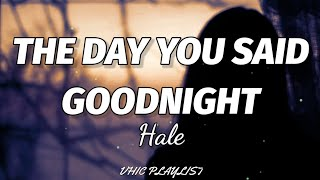 Download Hale - The Day You Said Goodnight (Lyrics)🎶