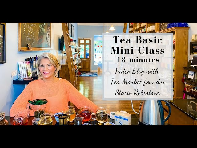 Tea Basic Mini Class - 18 minutes that will change your tea drinking experience