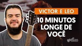 10 Minutos Longe de Você - Victor e Leo (aula de violão simplificada)