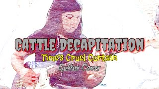 Cattle Decapitation - Time's Cruel Curtain (Guitar Cover)