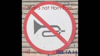 Man´s not Horn Porn (Big Shaq vs Taiki Nulight) [Delta M MashUp]