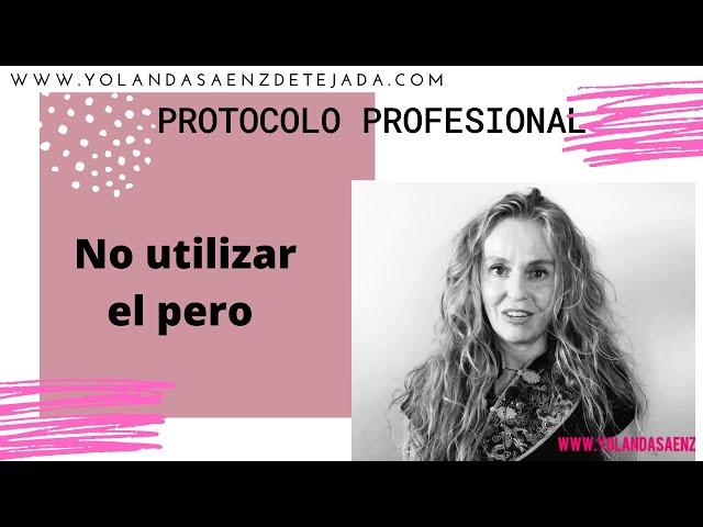 No utilizar el pero. Protocolo profesional y social. Visibilidad Profesional.