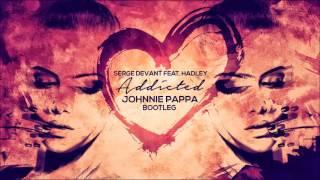 Скачать Serge Devant Feat Hadley Addicted Johnnie Pappa Bootleg