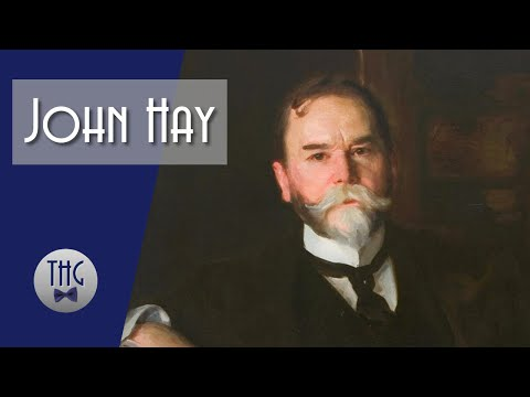 John Hay: The Most Important Person You Have Never Heard Of