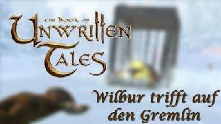 THE BOOK OF UNWRITTEN TALES • Wilbur trifft auf den Gremlin