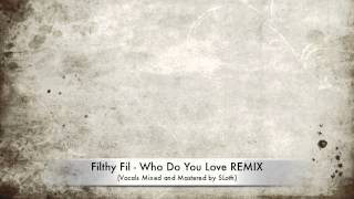 Filthy Fil - Who Do You Love REMIX (Vocals Mixed and Mastered by SLoth)