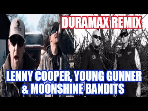 Duramax Remix Lenny Cooper ft  Young Gunner & Moonshine Bandits