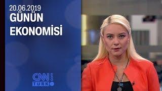 Günün Ekonomisi 20 06 2019 Perşembe
