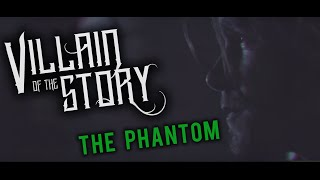 Смотреть клип Villain Of The Story - The Phantom