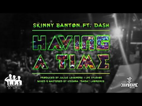 Skinny Banton Ft.  Dash - Having A Time (Grenada/Carraicou Soca 2017)