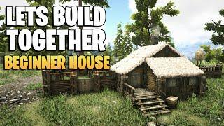 Ark: Lets Build A Beginner House