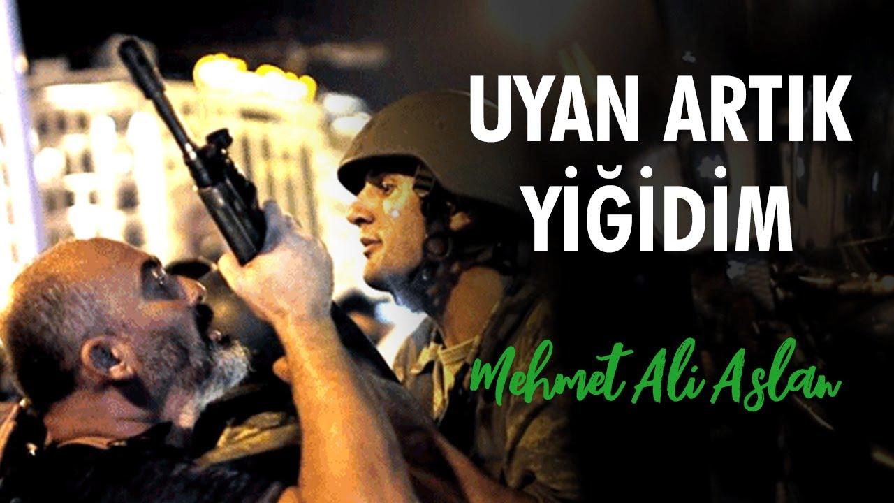 MEHMET ALİ ASLAN | Uyan Artık Yiğidim | 15 Temmuz Marşı