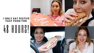 I ONLY ATE FESTIVE FAST FOOD FOR 48 HOURS - Tanya Louise