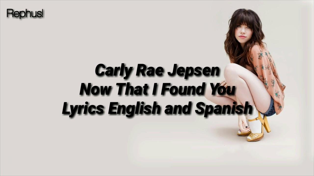 Carly Rae Jepsen Now That I Found You Lyrics English And Spanish Letra En Ingles Y Español Youtube
