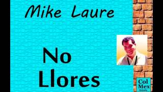 Mike Laure:  No Llores