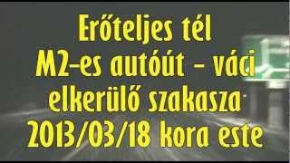 Erőteljes tél - M2-es autóút váci elkerülő szakasza - 2013/03/14
