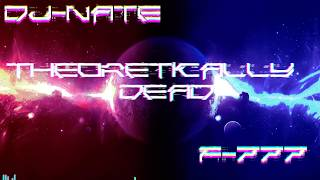 THEORETICALLY DEAD - DJ-NATE AND F-777 MASHUP