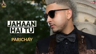 Parichay - Jahaan Hai Tu (Wherever You Are) [Audio]