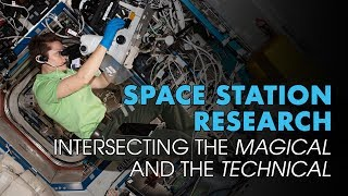 Space Station Research: Intersecting the Magical and the Technical