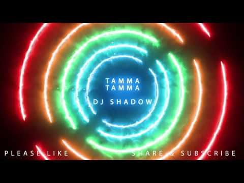 Tamma Tamma  - DJ Shadow Dubai Remix