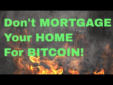 BITCOIN INVESTING MISTAKE: Don't Mortgage Your Home/TAKE OUT LOANS for Bitcoin -- Financial Literacy