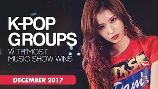 K-POP GROUPS WITH MOST MUSIC SHOW WINS | December 2017 - Stafaband