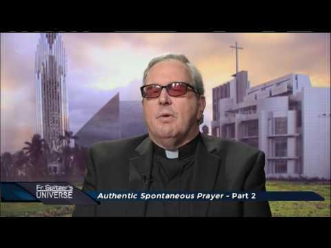 Father Spitzer's Universe - 2017-02-15 - Authentic Spontaneous Prayer Pt. 1