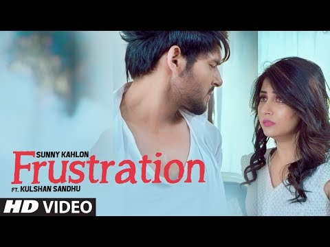 Frustration: Sunny Kahlon Ft Kulshan Sandhu (Full Song) | New Punjabi Songs 2017
